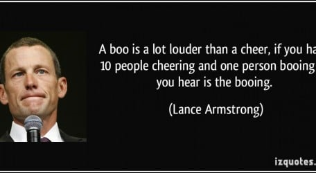 quote-a-boo-is-a-lot-louder-than-a-cheer-if-you-have-10-people-cheering-and-one-person-booing-all-you-lance-armstrong-207432